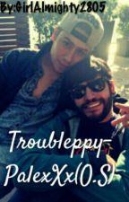 Troubleppy-PalexXx(O.S) by GirlAlmighty2805