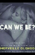 Can We Be? ✅ by MervOlongo