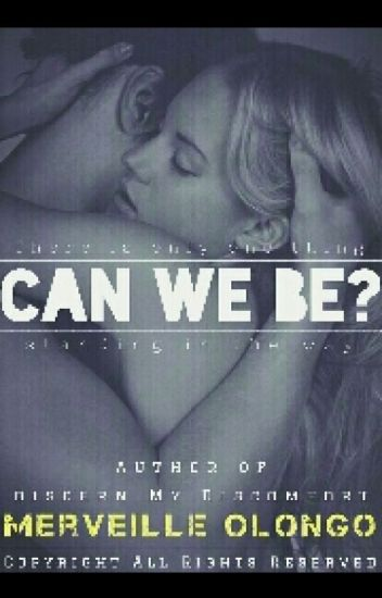 Can We Be? ✅