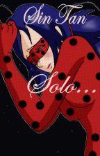 Miraculous Ladybug* sin Tan Solo * by AyeAlarcon1
