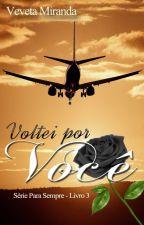 Voltei Por Você - Livro 3 - Série Para Sempre (COMPLETO ATÉ 01/09) by VevetaMiranda