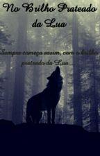 No Brilho Prateado da Lua by AdryaCPL111