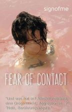 Fear of contact *pausiert* by _readerr_