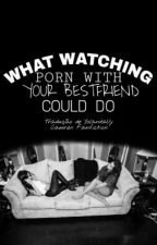 What Watching Porn With Your Best Friend Could Do  -  Camren by Yolandally