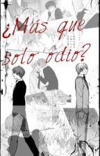 ¿mas Que Solo Odio? (Asakaru) by AbrilSD