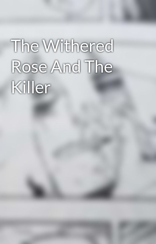 The Withered Rose And The Killer by TickleMeEmo