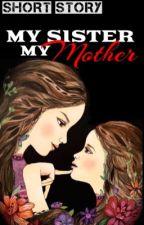My Sister : My Mother ( C O M P L E T E D ) by KPGreene