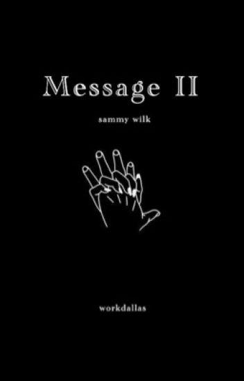 Message 2 ❀ || sammy wilk