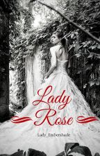 Lady Rose : BOOK 3 of THE LADY SERIES by Lady_Embershade
