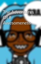 The Adventures Of # Awesomeness by Gamerkitty1234