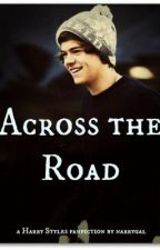 Across the Road (Harry Styles Fanfiction) by narrygal