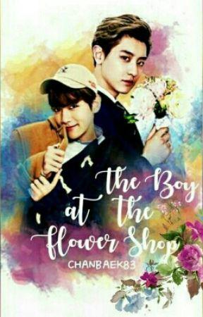 The Boy At The Flower Shop (Chanbaek)// (EDITING!!) by ChanBaek83