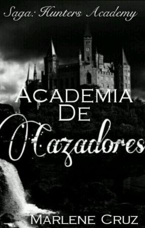 Academia De Cazadores 1(Saga Hunters Academy)<Diciembre 2018> by Marlene_gotic29