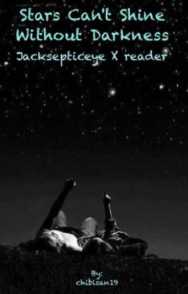 Stars can't shine without darkness (JackSepticEye X Reader)