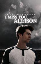 I miss you, Allison || Stallison by -queenbanshee