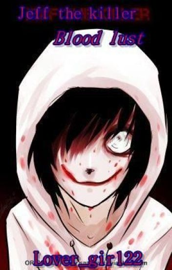 Blood Lust - A Jeff the Killer Love story