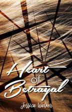 Heart of Betrayal by MissJessWalker