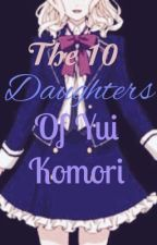 The 10 Daughters of Yui Komori  by the-red-moon-goddess