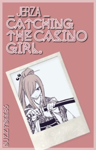 Catching The Casino Girl {Jerza} (COMPLETE ✅)