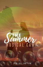 [Completed]The Summer Musical Camp[short Story]#watty's2016 by PhiaLinTin