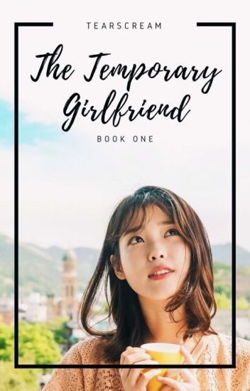 I'm His Temporary Girlfriend [COMPLETED]