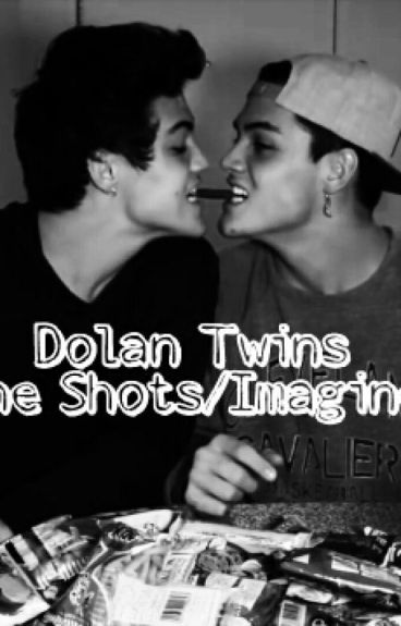 Dolan Twins Imagines/One Shots