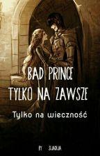 Bad Prince- Tylko Na Zawsze by sijadija