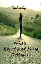 When Heart and Mind Collides (#THESHINEAWARDSPOETRY) by Tanloveslife