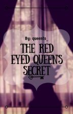 The Red-Eyed Queen's Secret by queenbwi_