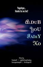ALDUB You Fairy Ko (ON HOLD) by pautamik