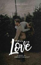 FALL IN LOVE {Completed} by IHeartThisGuy