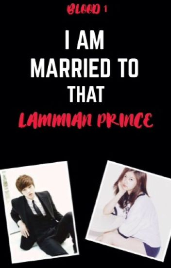 I AM MARRIED TO THAT LAMMIAN PRINCE(Major Editing!)