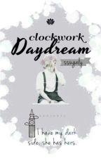 Clockwork Daydream ↭ m.y (thriller/romance) by ssugaly