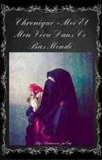 Chronique- Moi Et mon Vécu Dans Ce Bas Monde by Princesse_mCm