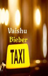 TAXI(completed) by vaishubieber