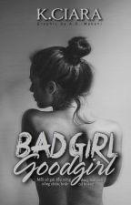BAD GIRL - GOOD GIRL by Ciara_Kathur
