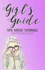 Girl's Guide (Tips, Hacks, Tutorials) by aestheticbiatch