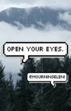 Open Your Eyes. by mourningeleni