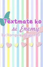 Textmate ko si Enemy by Vampire_Queen29