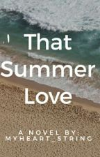 That Summer Love (Completed) by myheart_string