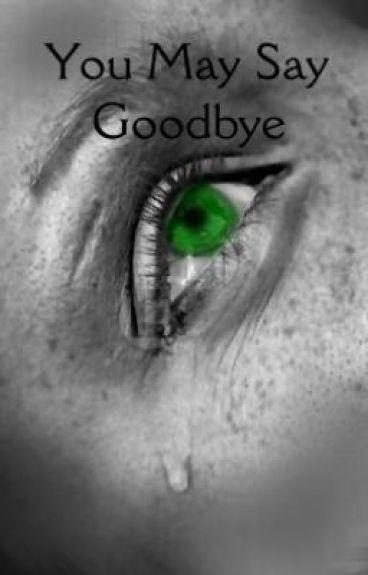 You May Say Goodbye