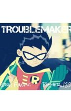 """""""TROUBLEMAKER"""" Robin Fanfic [Teen Titans] by Rusher_1234"""