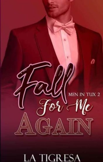 Men In Tux II : Fall For Me Again (Soon 2 Be Published Under Phr