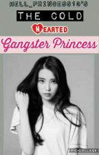 The Cold Hearted Gangster Princess [On-Hold] by FOREVER_ARMY0310