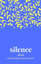 Silence ~ Phan au by ThinkingWayTooMuch