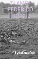 TI AMO/FEDERICO ROSSI 2 by IlaRossiii