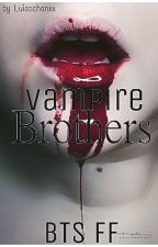 Vampire Brothers || •BTS• by Luisachanxx
