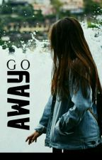 Go Away ❤Beendet by kramerjudy