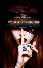 My Dear, Atia Khalisha by hanyagadisbiasa