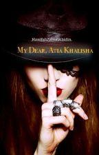 My Dear, Atia Khalisha by hanyagadisbiasa